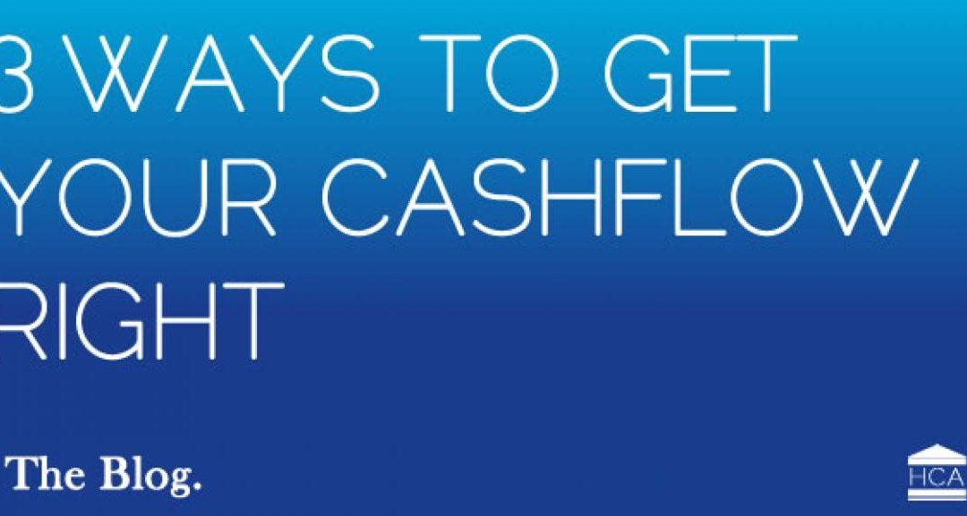 3 Ways to Get your Cashflow Right